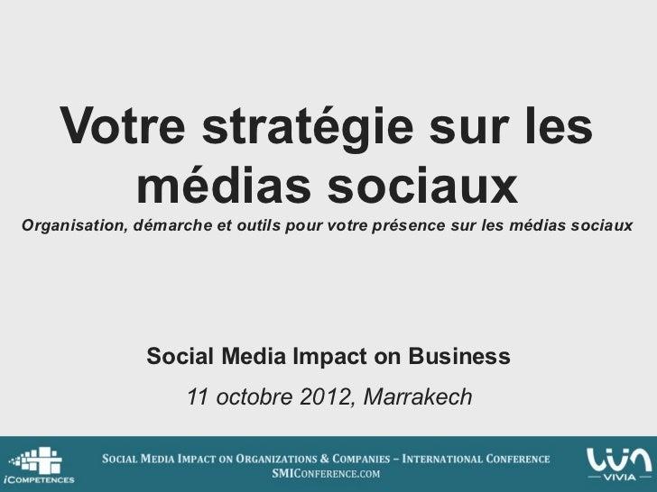 Votre stratégie sur les       médias sociauxOrganisation, démarche et outils pour votre présence sur les médias sociaux   ...