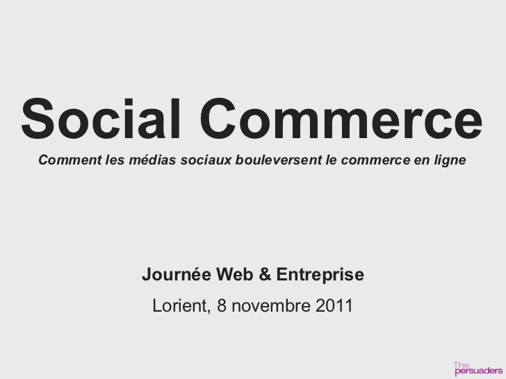 Social CommerceComment les médias sociaux bouleversent le commerce en ligne              Journée Web & Entreprise         ...