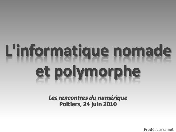 L'informatique nomade et polymorphe<br />Les rencontres du numérique<br />Poitiers, 24 juin 2010<br />