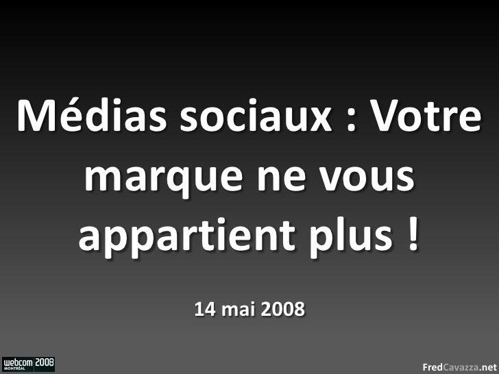 Médias sociaux : Votre   marque ne vous   appartient plus !         14 mai 2008                        FredCavazza.net
