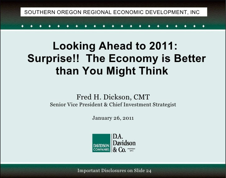 Looking Ahead to 2011:  Surprise!!  The Economy is Better than You Might Think  Fred H. Dickson, CMT Senior Vice President...