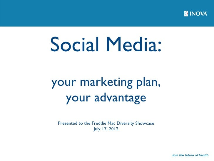 Social Media:your marketing plan,  your advantage Presented to the Freddie Mac Diversity Showcase                   July 1...