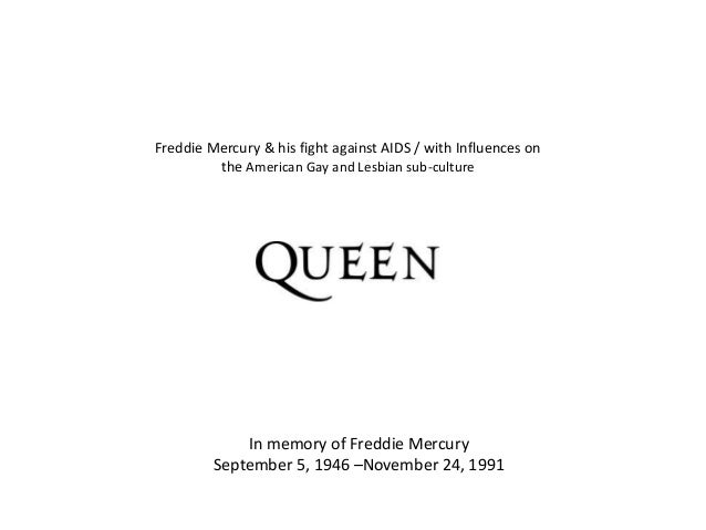 Freddie Mercury & his fight against AIDS / with Influences on the American Gay and Lesbian sub-culture In memory of Freddi...