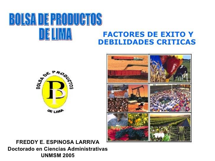 FACTORES DE EXITO Y  DEBILIDADES CRITICAS  FREDDY E. ESPINOSA LARRIVA Doctorado en Ciencias Administrativas UNMSM 2005 BOL...