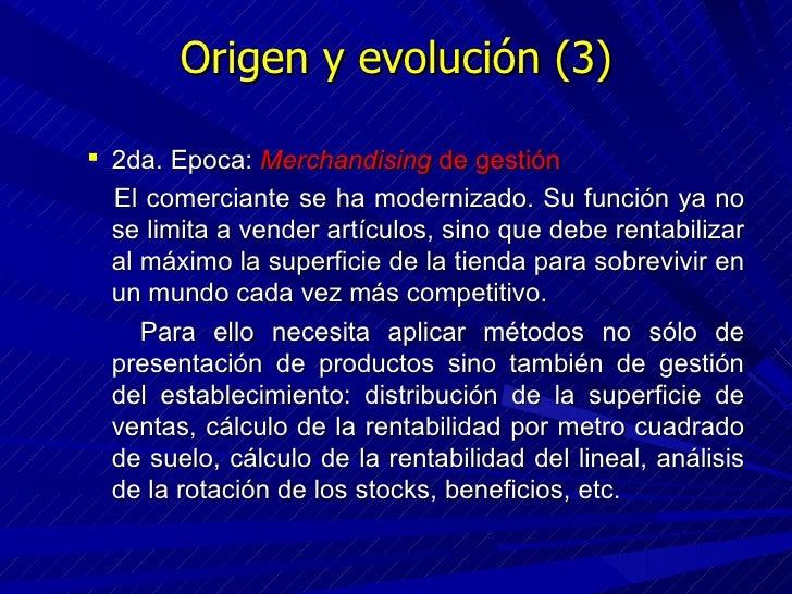 Origen y evolución (3) <ul><ul><li>2da. Epoca:  Merchandising  de gestión </li></ul></ul><ul><ul><li>El comerciante se ha ...