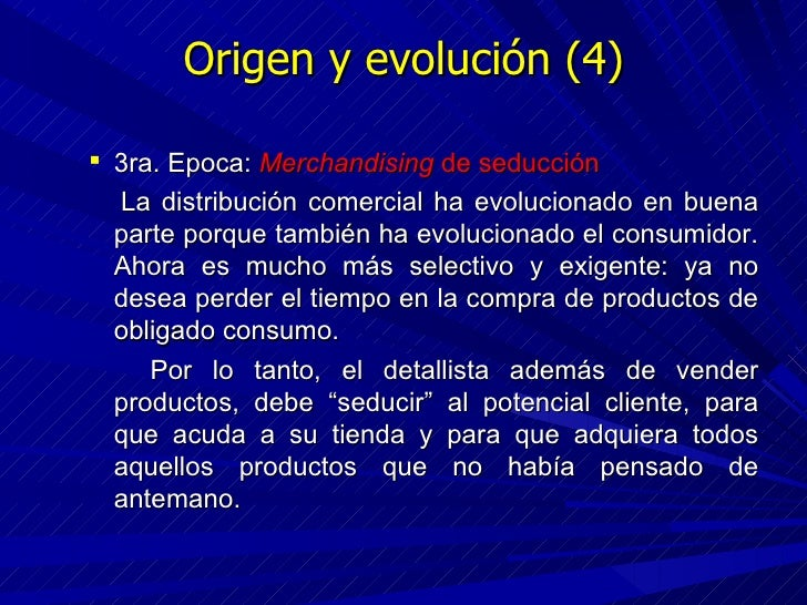 Origen y evolución (4) <ul><ul><li>3ra. Epoca:  Merchandising  de seducción </li></ul></ul><ul><ul><li>La distribución com...