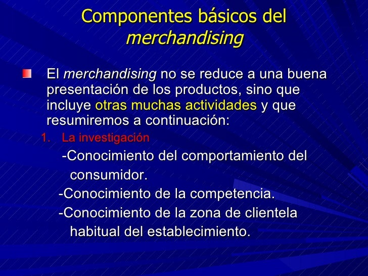 Componentes básicos del  merchandising <ul><li>El  merchandising  no se reduce a una buena presentación de los productos, ...
