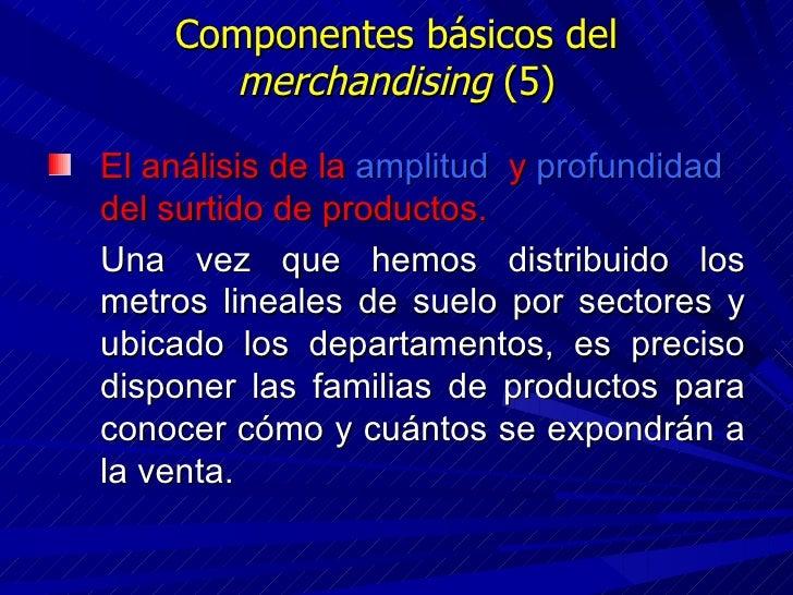Componentes básicos del  merchandising  (5) <ul><li>El análisis de la  amplitud  y  profundidad  del surtido de productos....
