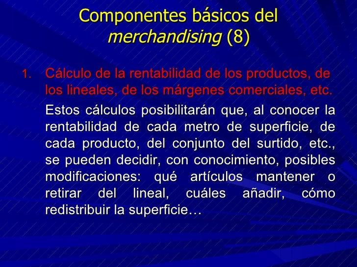 Componentes básicos del  merchandising  (8) <ul><li>Cálculo de la rentabilidad de los productos, de los lineales, de los m...