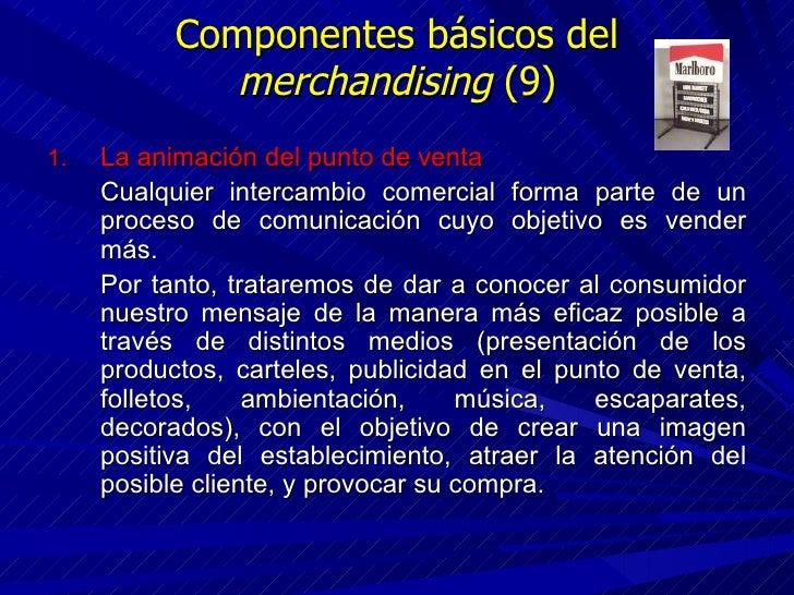 Componentes básicos del  merchandising  (9) <ul><li>La animación del punto de venta </li></ul><ul><li>Cualquier intercambi...