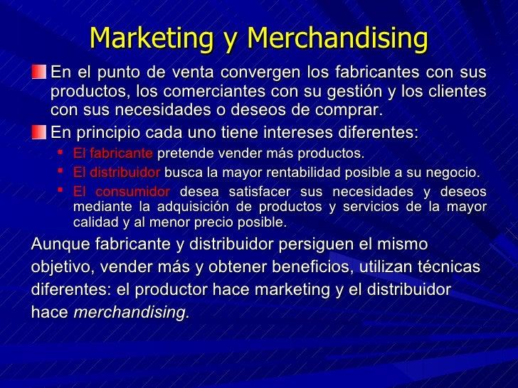 Marketing y Merchandising <ul><li>En el punto de venta convergen los fabricantes con sus productos, los comerciantes con s...