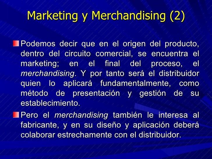 Marketing y Merchandising (2) <ul><li>Podemos decir que en el origen del producto, dentro del circuito comercial, se encue...