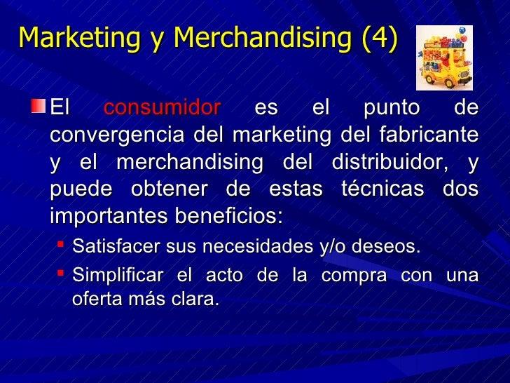 Marketing y Merchandising (4) <ul><li>El  consumidor  es el punto de convergencia del marketing del fabricante y el mercha...