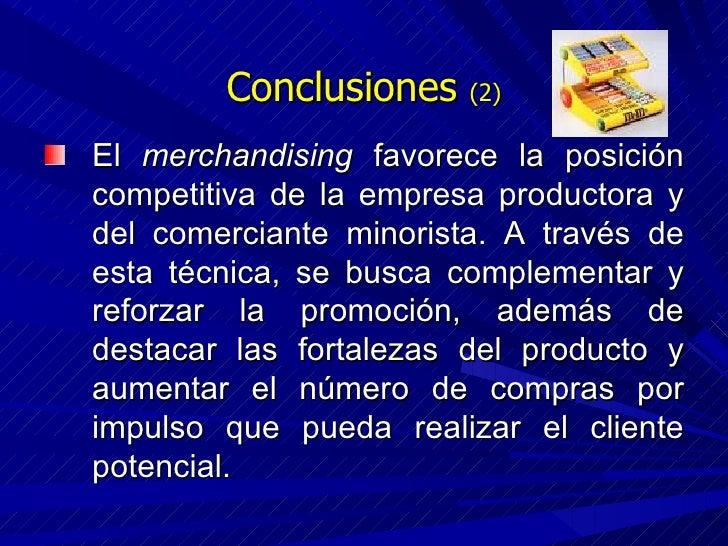Conclusiones  (2) <ul><li>El  merchandising  favorece la posición competitiva de la empresa productora y del comerciante m...
