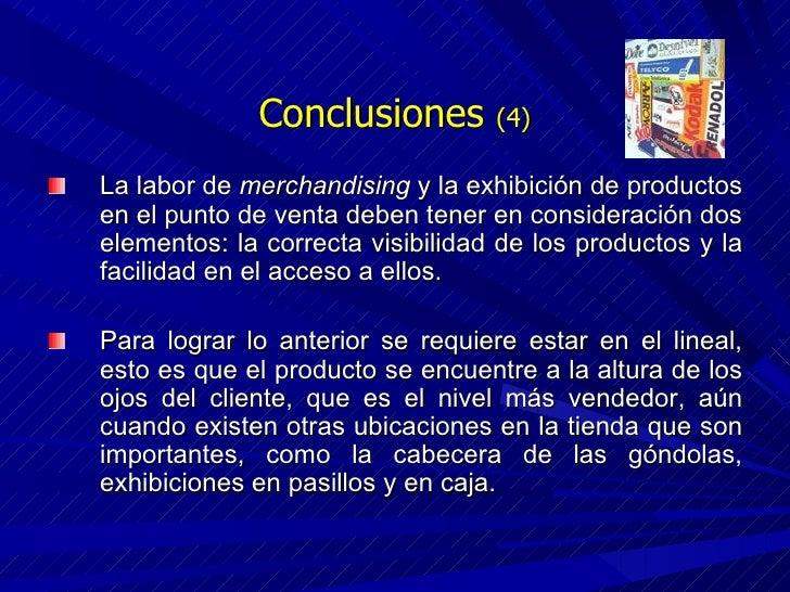 Conclusiones  (4) <ul><li>La labor de  merchandising  y la exhibición de productos en el punto de venta deben tener en con...