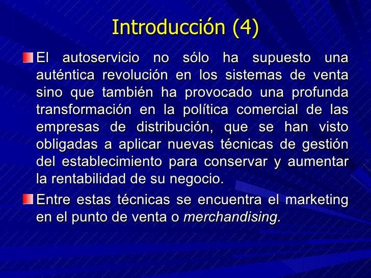 Introducción (4) <ul><li>El autoservicio no sólo ha supuesto una auténtica revolución en los sistemas de venta sino que ta...