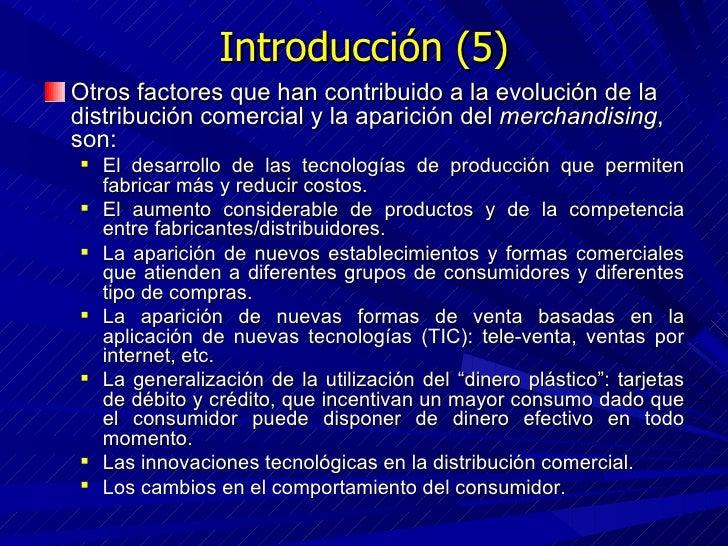 Introducción (5) <ul><li>Otros factores que han contribuido a la evolución de la distribución comercial y la aparición del...