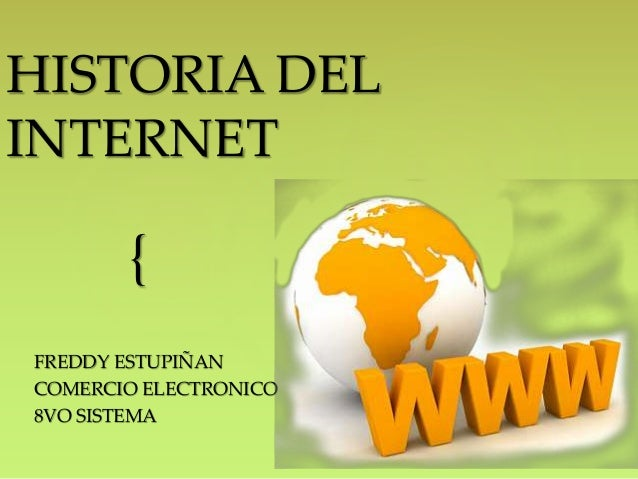 HISTORIA DEL  INTERNET  {  FREDDY ESTUPIÑAN  COMERCIO ELECTRONICO  8VO SISTEMA