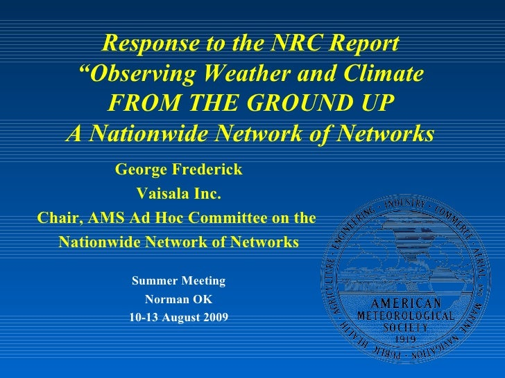 """Response to the NRC Report """"Observing Weather and Climate FROM THE GROUND UP A Nationwide Network of Networks George Frede..."""