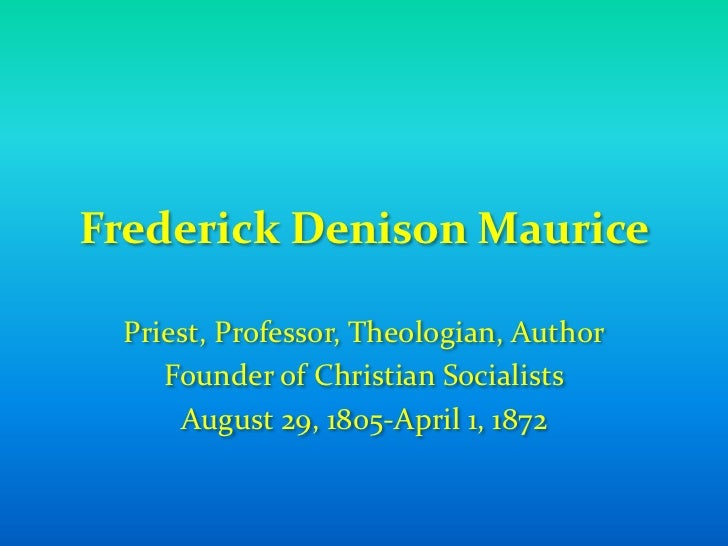 Frederick Denison Maurice<br />Priest, Professor, Theologian, Author<br />Founder of Christian Socialists<br />August 29, ...