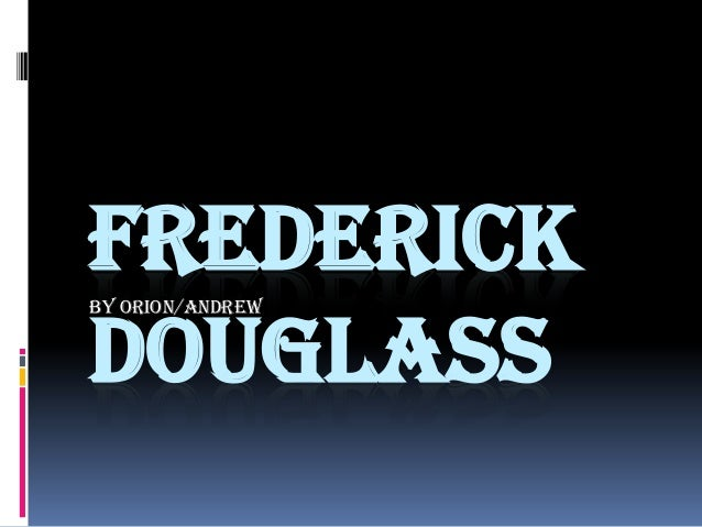 FREDERICK DOUGLASS By Orion/Andrew