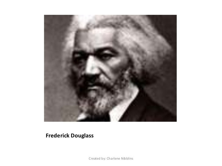 Frederick Douglass<br />Created by: Charlene Nibblins<br />