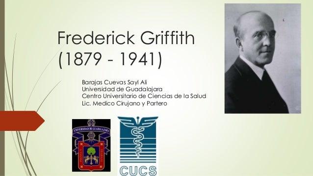 Frederick Griffith (1879 - 1941) Barajas Cuevas Sayl Ali Universidad de Guadalajara Centro Universitario de Ciencias de la...