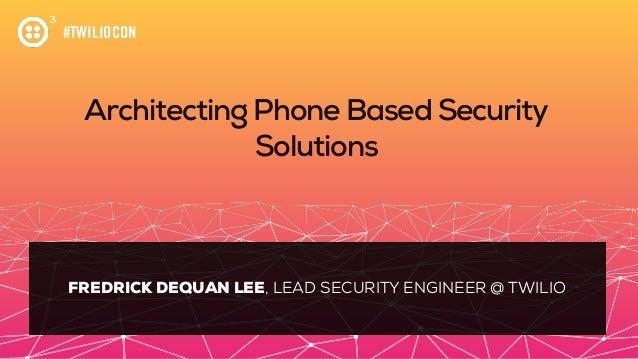 #TWILIOCON Architecting Phone Based Security Solutions FREDRICK DEQUAN LEE, LEAD SECURITY ENGINEER @ TWILIO
