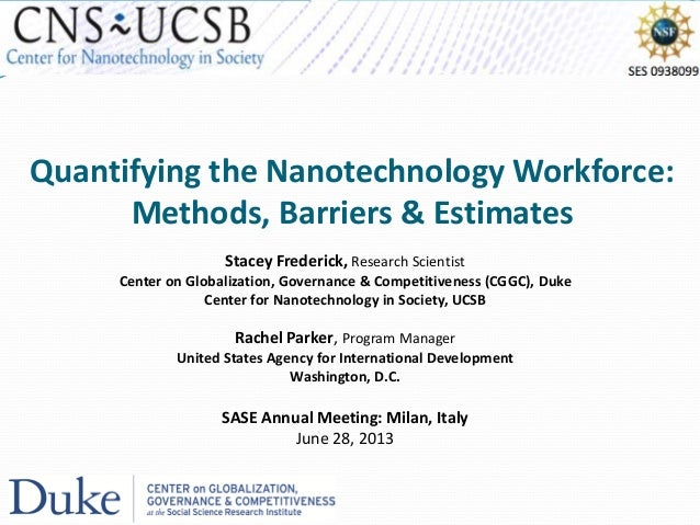 Quantifying the Nanotechnology Workforce: Methods, Barriers & Estimates Stacey Frederick, Research Scientist Center on Glo...