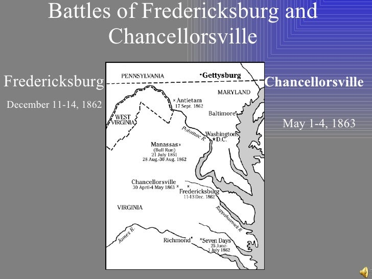 Battles of Fredericksburg and Chancellorsville Chancellorsville   May 1-4, 1863 Fredericksburg December 11-14, 1862