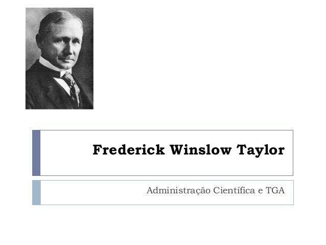 Frederick Winslow Taylor Administração Científica e TGA
