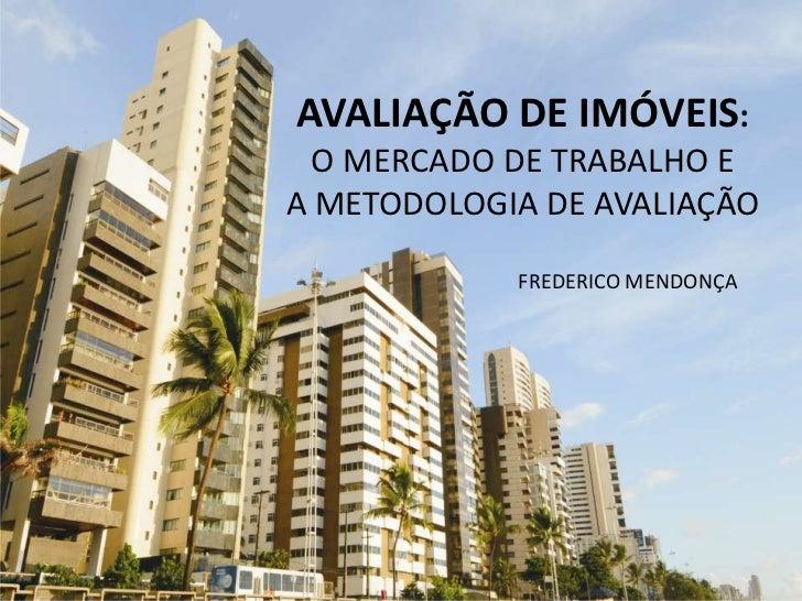 AVALIAÇÃO DE IMÓVEIS:O MERCADO DE TRABALHO E A METODOLOGIA DE AVALIAÇÃO<br />                                          Fre...