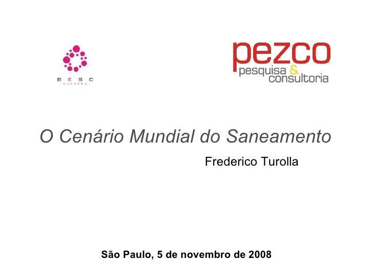 O Cenário Mundial do Saneamento Frederico Turolla São Paulo, 5 de novembro de 2008