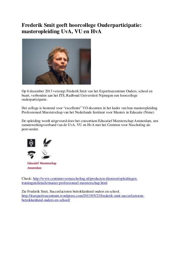 Frederik Smit geeft hoorcollege Ouderparticipatie: masteropleiding UvA, VU en HvA Op 6 december 2013 verzorgt Frederik Smi...