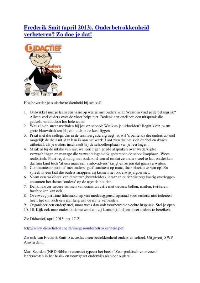 Frederik Smit (april 2013). Ouderbetrokkenheidverbeteren? Zo doe je dat!Hoe bevorder je ouderbetrokkenheid bij school?1. O...
