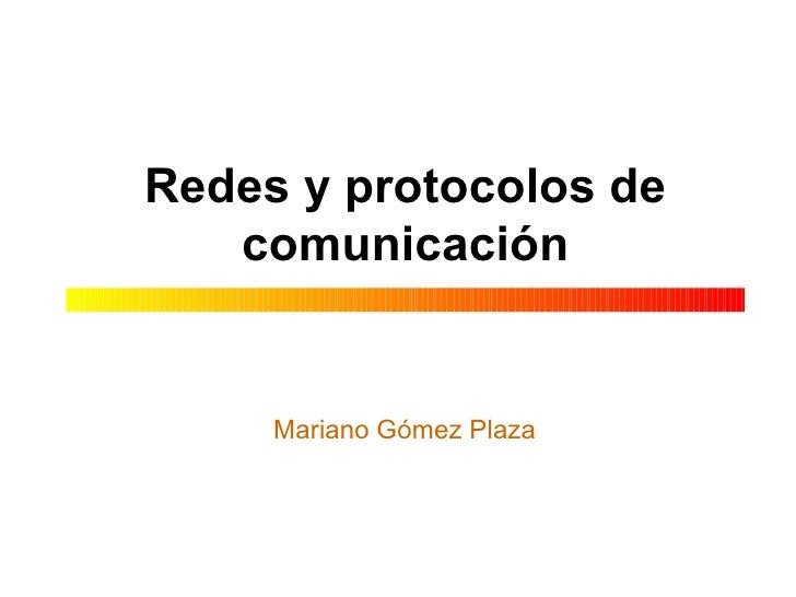 Redes y protocolos de comunicación Mariano Gómez Plaza