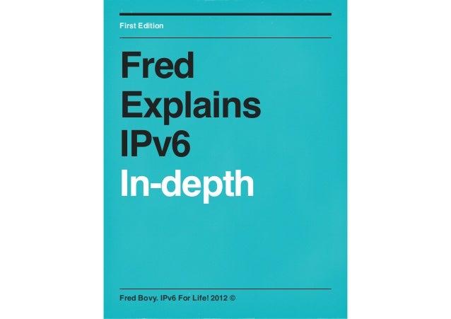First EditionFredExplainsIPv6In-depthFred Bovy. IPv6 For Life! 2012 ©