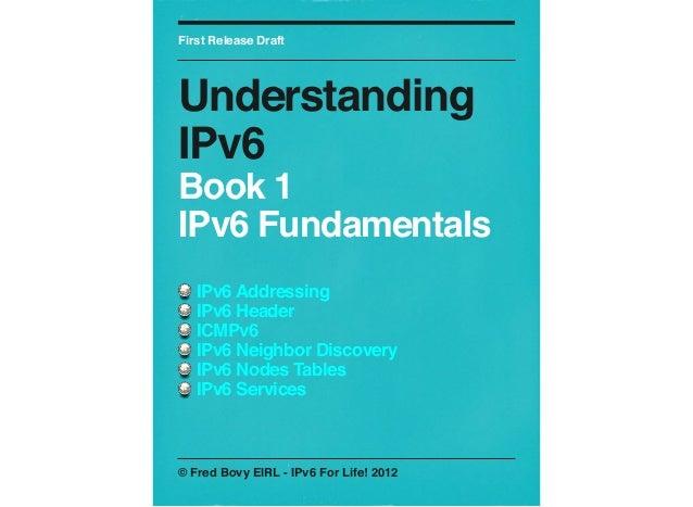 First Release Draft  Understanding IPv6 Book 1 IPv6 Fundamentals IPv6 Addressing IPv6 Header ICMPv6 IPv6 Neighbor Discover...