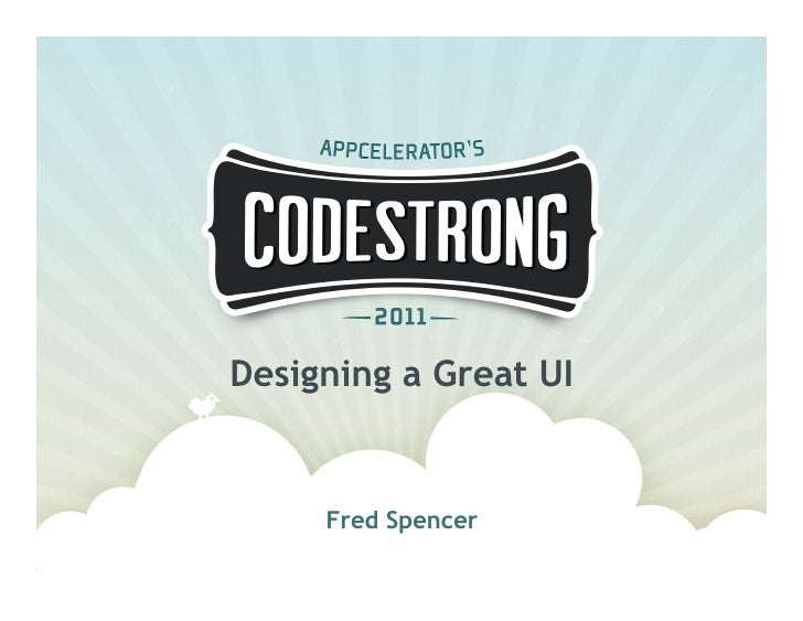 Designing a Great UI     Fred Spencer