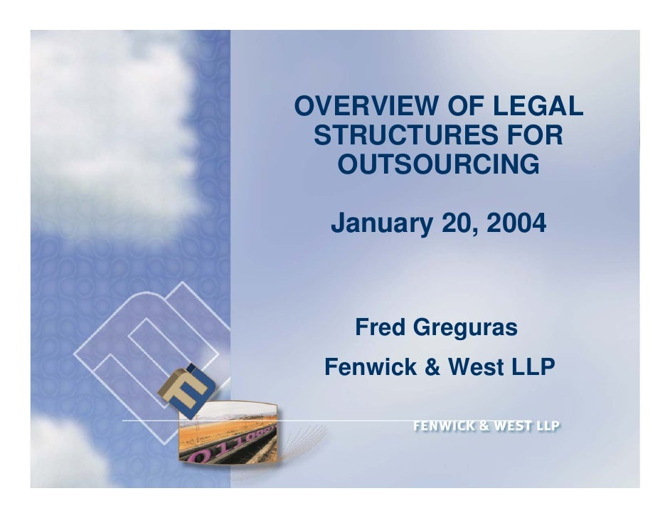 OVERVIEW OF LEGAL  STRUCTURES FOR   OUTSOURCING    January 20, 2004      Fred Greguras  Fenwick & West LLP                ...