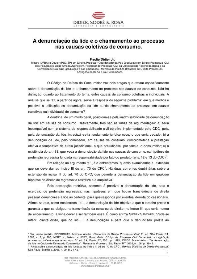 A denunciação da lide e o chamamento ao processo nas causas coletivas de consumo. Fredie Didier Jr. Mestre (UFBA) e Doutor...
