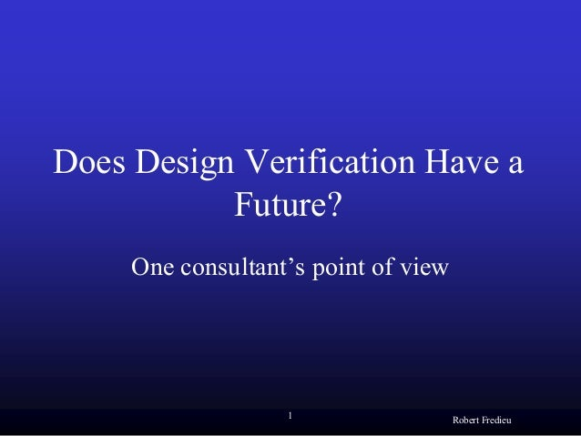 1Robert FredieuDoes Design Verification Have aFuture?One consultant's point of view