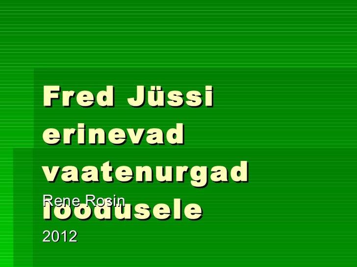 Fred Jüssi erinevad vaatenurgad loodusele Rene Rosin 2012