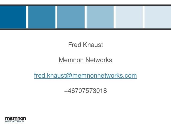 Fred KnaustMemnon Networksfred.knaust@memnonnetworks.com+46707573018<br />