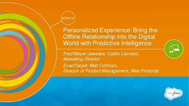 Track: Mobile & Web Marketing  #CNX14  #CNX14  Personalized Experience: Bring the  Offline Relationship into the Digital  ...