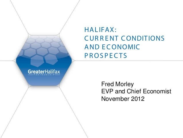 HA L IFA X:C UR R E NT C ONDIT IONSA ND E C ONOMICP R OS P E C T S     Fred Morley     EVP and Chief Economist     Novembe...