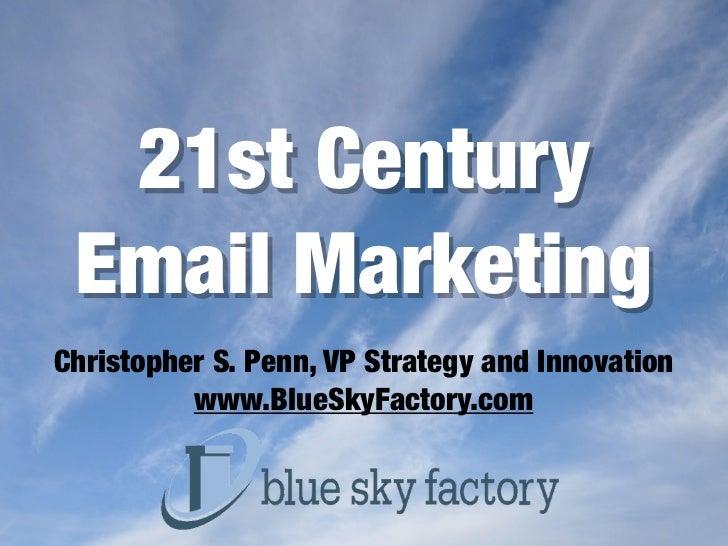 21st Century Email MarketingChristopher S. Penn, VP Strategy and Innovation          www.BlueSkyFactory.com