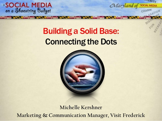 Building a Solid Base:Connecting the DotsMichelle KershnerMarketing & Communication Manager, Visit Frederick