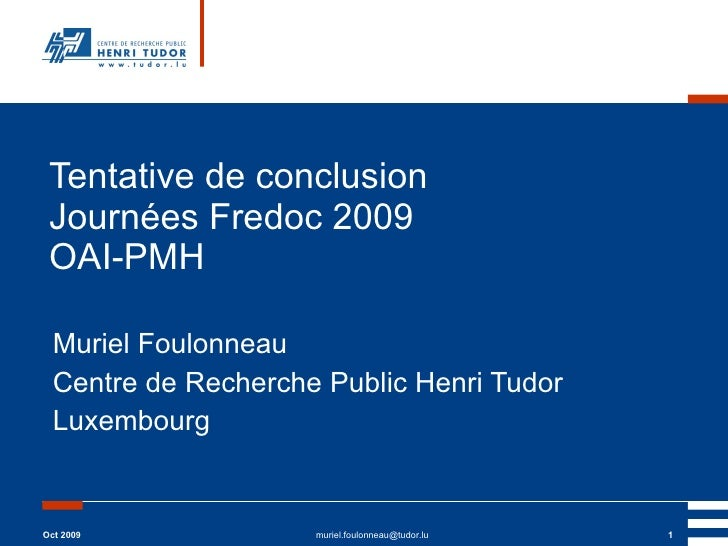 Tentative de conclusion  Journées Fredoc 2009  OAI-PMH Muriel Foulonneau Centre de Recherche Public Henri Tudor Luxembourg...