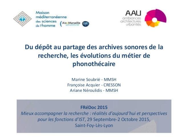 Du dépôt au partage des archives sonores de la recherche, les évolutions du métier de phonothécaire Marine Soubrié - MMSH ...